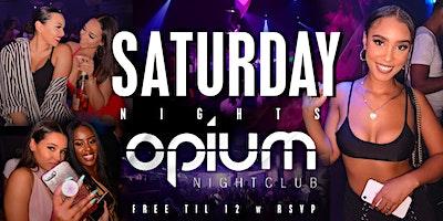 Opium Saturdays This Saturday at Opium Nightclub - Table Specials Available