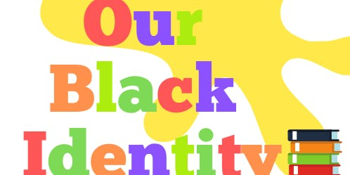 Our Black Identity