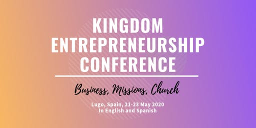 21st to 23rd May                        Kingdom Entrepreneurship Conference