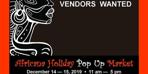 VENDORS  WANTED  --  Africana Holiday Pop Up Market