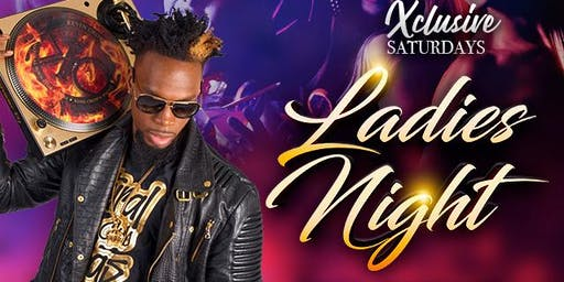 LADIES NIGHT (XCLUSIVE SATURDAYS)