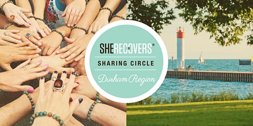 SHE RECOVERS Sharing Circle Durham Region