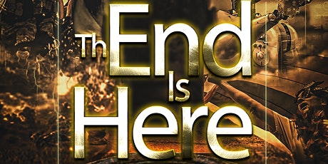 THE END IS HERE: IDENTIFYING THE SIGNS AND WHAT IS THE PLAN?  CONFERENCE tickets