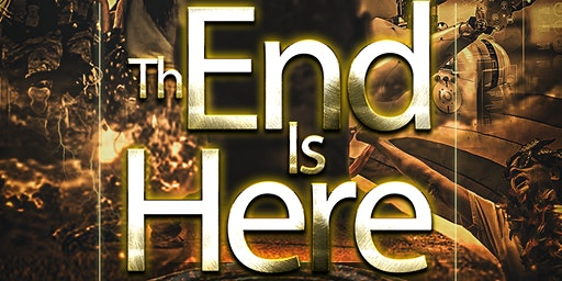THE END IS HERE: IDENTIFYING THE SIGNS AND WHAT IS THE PLAN?  CONFERENCE