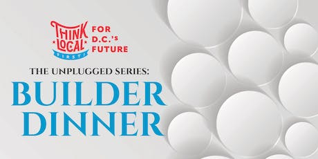 Think Local First DC: The Builder Dinner tickets