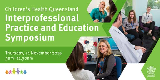 Children's Health Queensland Inter-Professional Practice & Education Symposium - November 2019