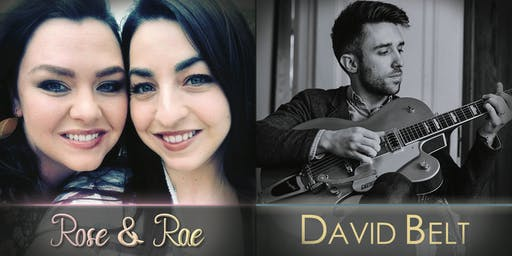 David Belt & Rosa and Rae - Double Billing!!