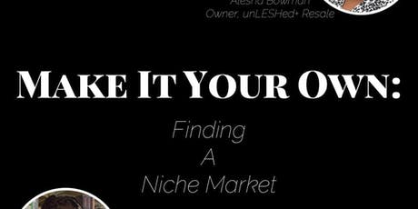 Make It Your Own: Finding a Niche Market tickets