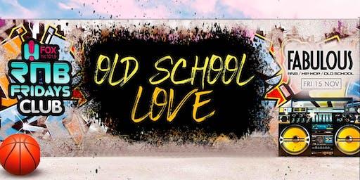 OLD SCHOOL LOVE - FABULOUS FRIDAYS Level 3 Nightclubs  Friday 15th November