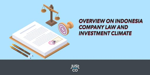 JustCo Show & Tell -  Indonesia Company Law and Investment Climate