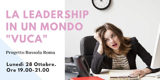 La leadership in un mondo VUCA