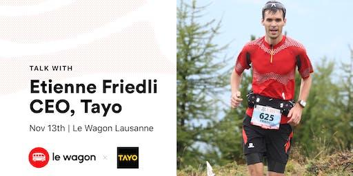 Talk avec Etienne Friedli - Co-Founder & CEO de Tayo