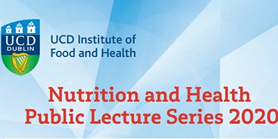 UCD Institute of Food & Health:  Public Lectures Nutrition & Health 2020