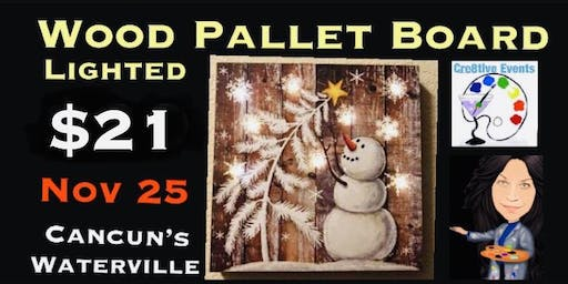 $21 Lighted Wood Pallet Paint Night @ Cancun's Waterville- Sue