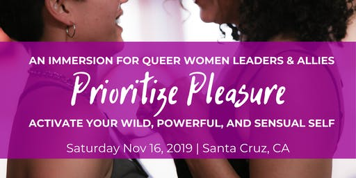 Prioritize Pleasure: An Immersion For Queer Women Leaders & Allies