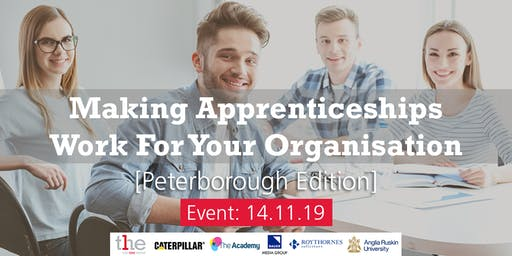 Making Apprenticeships Work For Your Organisation [Peterborough Edition]