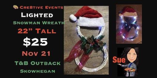 $25 Lighted Snowman Wreath @ T&B Skowhegan 11/21