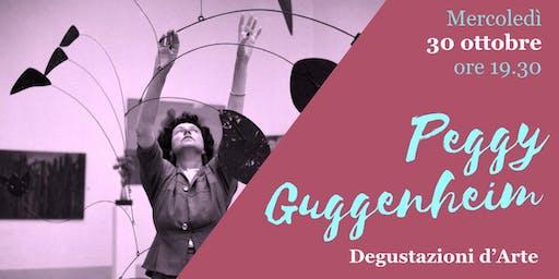 Degustazioni d'Arte | Peggy Guggenheim, l'arte di vivere l'Arte.