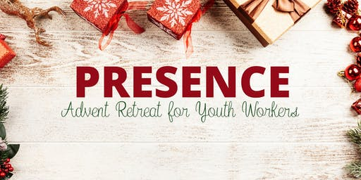 Presence - Advent Retreat for Youth workers