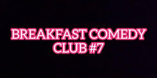 BREAKFAST COMEDY CLUB #7