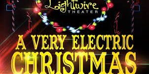 Lightwire Theater A Very Electric Christmas