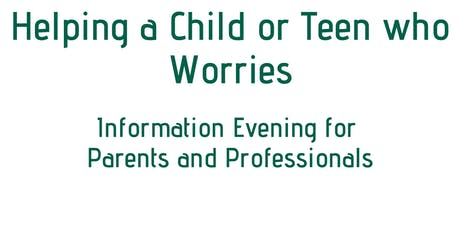 Helping a child or teen who worries for parents and professionals tickets