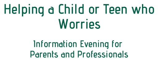 Helping a child or teen who worries for parents and professionals