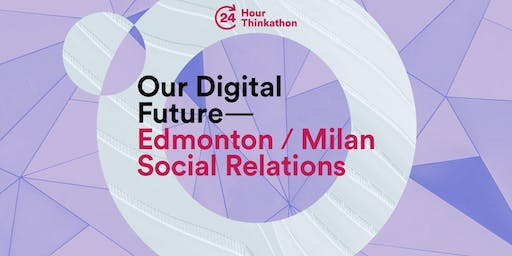 24-hour Thinkathon: Edmonton/Milan- Social Relations