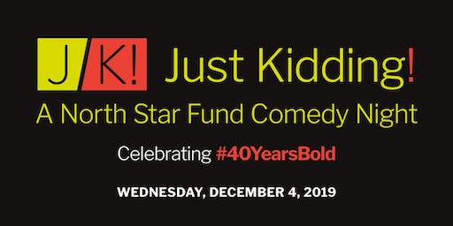 JUST KIDDING!                                A North Star Fund Comedy Event