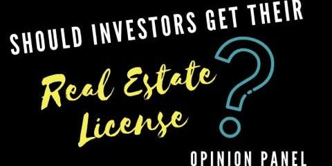 Opinion Panel: Should Investors Get Their Real Estate License?