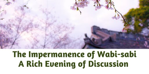 Wabi-Sabi:  A Rich Evening of Discussion