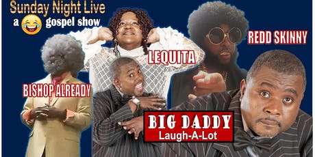 Sunday Night Live A Gospel Show Feat. Big Daddy Laugh-A-Lot tickets