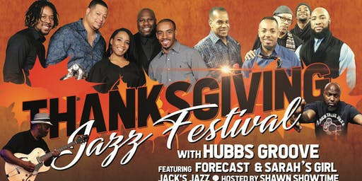 Thanksgiving Soul Jam Jazz Festival Hubbs Groove, Forecast, Jack Jazz Hosted By Comedian Shawn Showtime