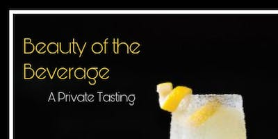 Beauty of the Beverage- A Private Tasting