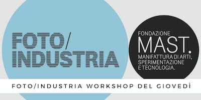 FOTO/INDUSTRIA WORKSHOP DEL GIOVEDÌ -  A cura di Michele Borzoni