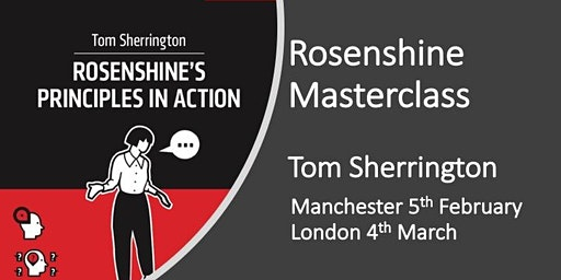 Rosenshine in Action Masterclass MANCHESTER February 2020