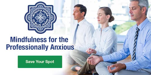 Mindfulness for the Professionally Anxious