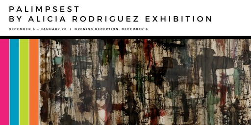 Palimpsest by Alicia Rodriguez Exhibition Opening Reception