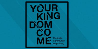 Your Kingdom Come: Theology, Community & Organising