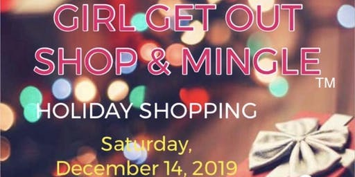 Girl Get Out Shop And Mingle Vendor Expo - Saturday, December 14, 2019