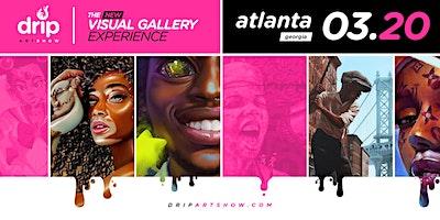 DRIP Artshow || Atlanta || The New Visual Gallery Experience