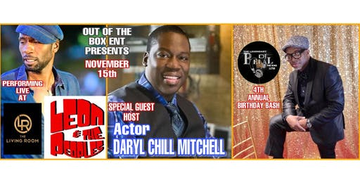 Outside The Box Ent Presents DJ Belal & Friends 4th Annual Birthday Bash Performing Live Leon & The People Special Guest Actor Daryl Chill Mitchell and More