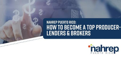 NAHREP Puerto Rico: How to become a TOP PRODUCER-Lenders & Brokers