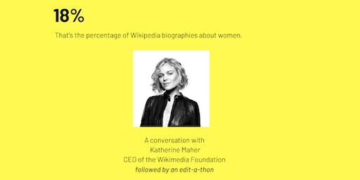 A Conversation and Edit-A-Thon with Wikimedia CEO Katherine Maher