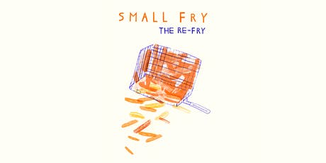 The Re-Fry: Small Fry Chats tickets