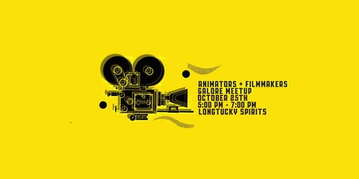 Animators + Filmakers Galore Meetup
