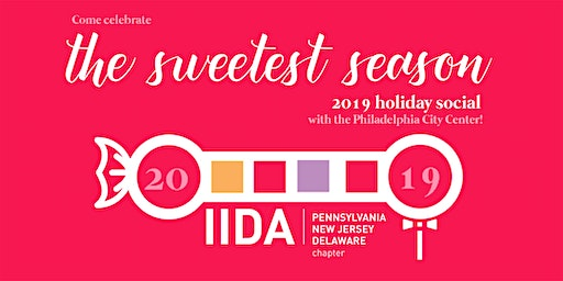 IIDA Philadelphia 2019 Holiday Social: The Sweetest Season - GEN. ADMISSION