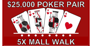$25,000 POKER PAIR 5X MALL WALK