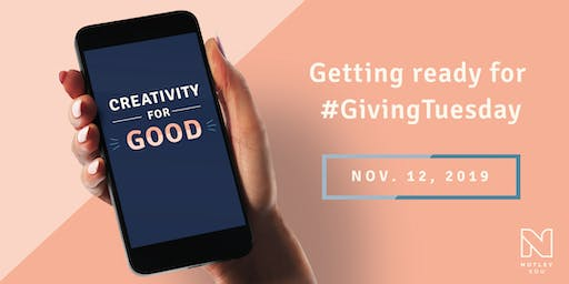 Creativity For Good: Getting Ready For #GivingTuesday