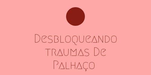 Desbloqueando Traumas De Palhaço